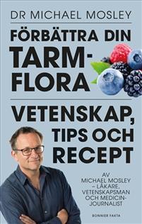 Dr Michael Mosleys bok, Förbättra din tarmflora - vetenskap, tips och recept